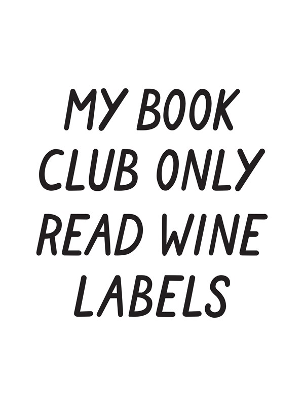 My book club only read wine labels Juliste 30x40cm