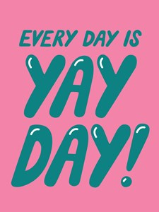 Every day is yayday Poster 30x40 cm