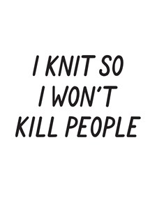 I knit so I won´t kill people Juliste 21x30cm